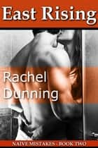 East Rising (Naive Mistakes #2) ebook by Rachel Dunning