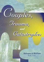 Couples, Trauma, and Catastrophes ebook by Barbara Jo Brothers