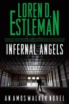 Infernal Angels - An Amos Walker Novel ebook by Loren D. Estleman