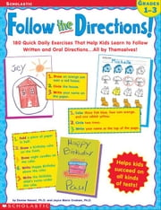 Follow the Directions! Grades 1-3: 180 Quick Daily Exercises That Help Kids Learn to Read and Follow Written and Oral Directions . . . All by Themselv ebook by Graham, Joyce Marie