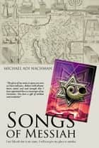 Songs of Messiah ebook by Michael Adi Nachman