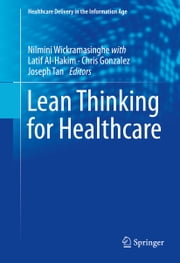 Lean Thinking for Healthcare ebook by Nilmini Wickramasinghe,Latif Al-Hakim,Chris Gonzalez,Joseph Tan