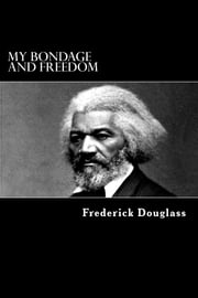 My Bondage and Freedom ebook by Frederick Douglass