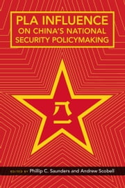 PLA Influence on China's National Security Policymaking ebook by Phillip Saunders,Andrew Scobell