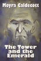 The Tower and the Emerald ebook by Moyra Caldecott