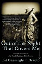 Out of the Night That Covers Me ebook by Pat Cunningham Devoto