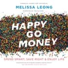 Happy Go Money - Spend Smart, Save Right and Enjoy Life audiobook by Melissa Leong