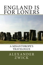 England Is For Loners: A Misanthrope's Travelogue ebook by Alexander Zwick