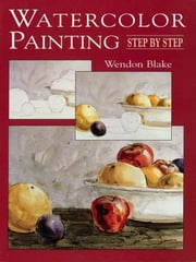 RIGHTS REVERTED - Watercolor Painting Step by Step ebook by Wendon Blake