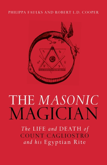The Masonic Magician - The Life and Death of Count Cagliostro and His Egyptian Rite ebook by Phillipa Faulks,Robert Cooper