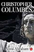 Christopher Columbus ebook by Anna Abraham
