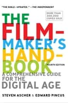 The Filmmaker's Handbook - A Comprehensive Guide for the Digital Age: Fourth Edition eBook by Steven Ascher, Edward Pincus