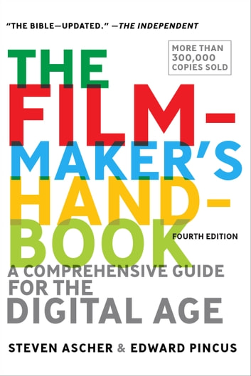 The Filmmaker's Handbook - A Comprehensive Guide for the Digital Age: Fourth Edition ebook by Steven Ascher,Edward Pincus