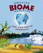AMAZING BIOME PROJECTS - YOU CAN BUILD YOURSELF ebook by Donna Latham, Farah Rizvi