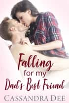Falling for My Dad's Best Friend - A Billionaire Bad Boy Romance ebook by Cassandra Dee