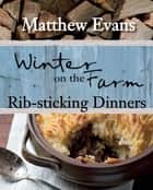 Winter on the Farm - Rib-sticking Dinners ebook by Matthew Evans