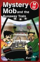 Mystery Mob and the Runaway Train ebook by Roger Hurn