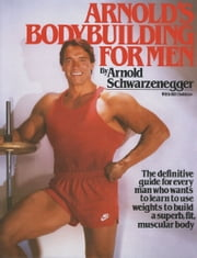 Arnold's Bodybuilding for Men ebook by Arnold Schwarzenegger