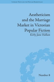 Aestheticism and the Marriage Market in Victorian Popular Fiction - The Art of Female Beauty ebook by Kirby-Jane Hallum