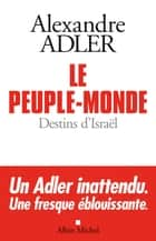 Le Peuple-monde - Destins d'Israël ebook by Alexandre Adler