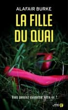 La Fille du quai ebook by Alafair BURKE, Laurent PHILIBERT-CAILLAT