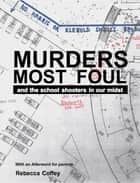 Murders Most Foul - And the School Shooters in our Midst ebook by Rebecca Coffey