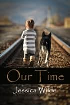 Our Time ebook by Jessica Wilde
