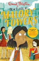 Malory Towers: New Class at Malory Towers - Four brand-new Malory Towers eBook by Enid Blyton, Rebecca Westcott Smith, Narinder Dhami, Patrice Lawrence, Lucy Mangan