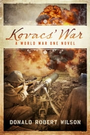 Kovacs' War - A World War One Novel ebook by Donald Robert Wilson