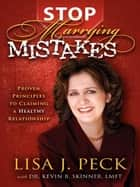 Stop Marrying Mistakes: Proven Principles to Claiming a Healthy Relationship ebook by Lisa J Peck