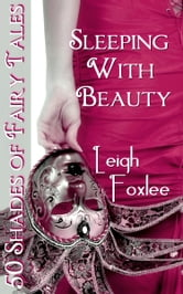 Sleeping With Beauty: 50 Shades of Fairy Tales ebook by Leigh Foxlee