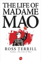 The Life of Madame Mao ebook by Ross Terrill