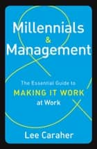 Millennials & Management - The Essential Guide to Making it Work at Work ebook by Lee Caraher