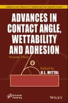 Advances in Contact Angle, Wettability and Adhesion, Volume 3 ebook by K. L. Mittal