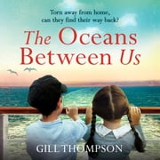 The Oceans Between Us: Gripping and emotional novel of separation after World War 2 audiobook by Gill Thompson