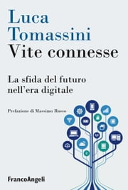 Vite connesse. La sfida del futuro nell'era digitale ebook by Luca Tomassini