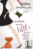 Murder Wears a Little Black Dress 電子書 by Debra Sennefelder