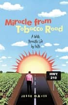 Miracle from Tobacco Road - A Walk Through Life by Faith ebook by Jesse Davis