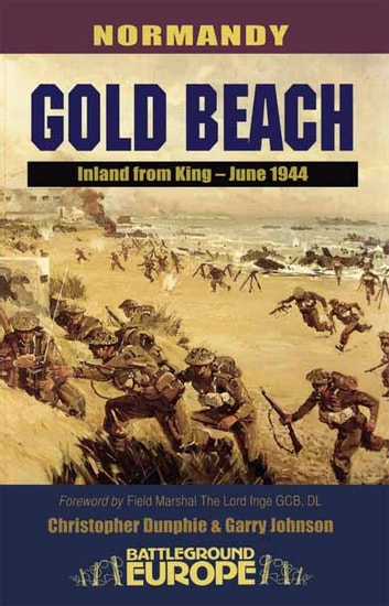 Gold Beach - Inland from King – June 1944 ebook by Christopher Dunphie,Garry Johnson