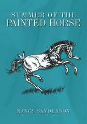 Summer of the Painted Horse ebook by Nancy Sanderson