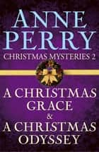 Christmas Mysteries 2: A Christmas Grace & A Christmas Odyssey ebook by Anne Perry