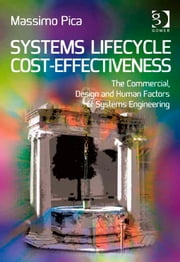 Systems Lifecycle Cost-Effectiveness - The Commercial, Design and Human Factors of Systems Engineering ebook by Mr Massimo Pica