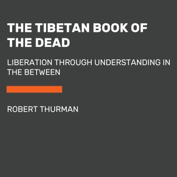 The Tibetan Book of the Dead - Liberation Through Understanding in the Between audiobook by Robert Thurman
