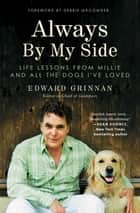 Always By My Side - Life Lessons from Millie and All the Dogs I've Loved ebook by Edward Grinnan, Debbie Macomber