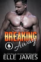 Breaking Away ebook by Elle James