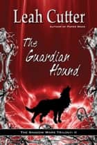 The Guardian Hound ebook by Leah Cutter