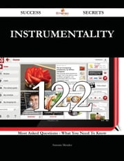 Instrumentality 122 Success Secrets - 122 Most Asked Questions On Instrumentality - What You Need To Know ebook by Antonio Mendez