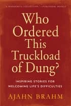 Who Ordered This Truckload of Dung? ebook by Ajahn Brahm