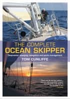 The Complete Ocean Skipper - Deep-water Voyaging, Navigation and Yacht Management ebook by Tom Cunliffe