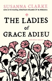 The Ladies of Grace Adieu - and Other Stories ebook by Susanna Clarke
